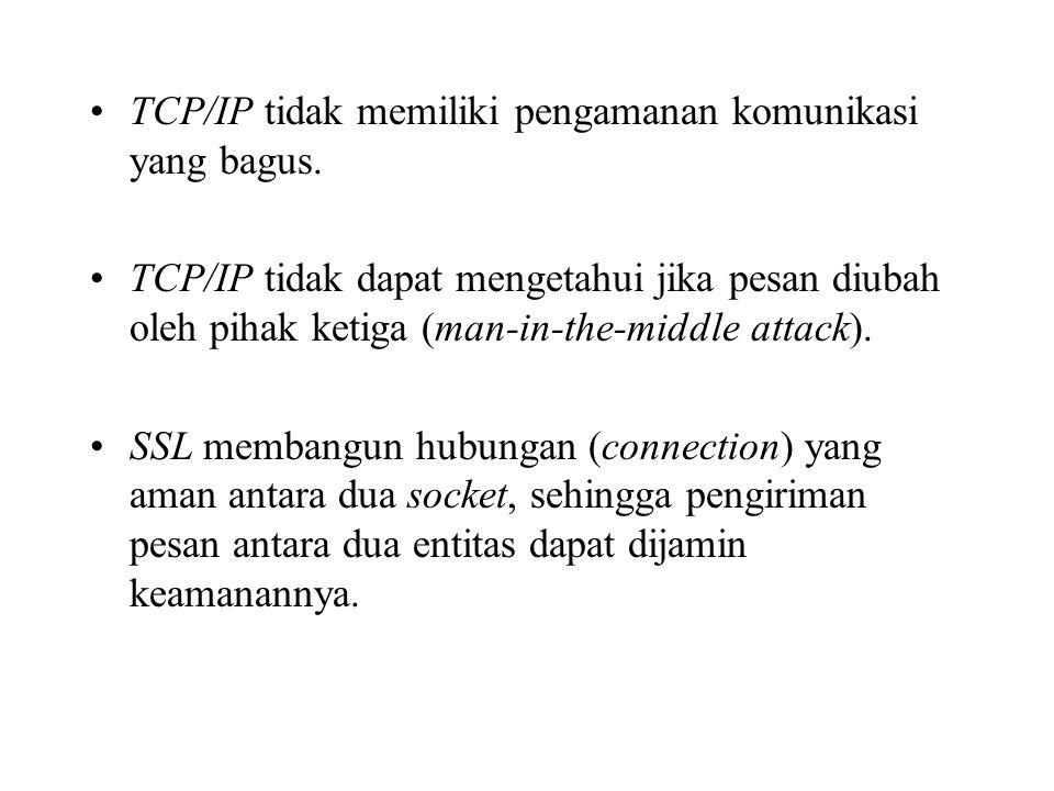 TCP/IP tidak memiliki pengamanan komunikasi yang bagus.
