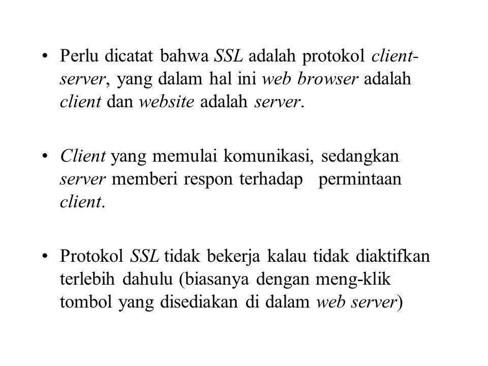 Perlu dicatat bahwa SSL adalah protokol client-server, yang dalam hal ini web browser adalah client dan website adalah server.