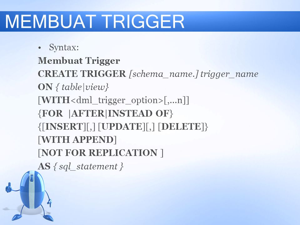 MEMBUAT TRIGGER Syntax: Membuat Trigger