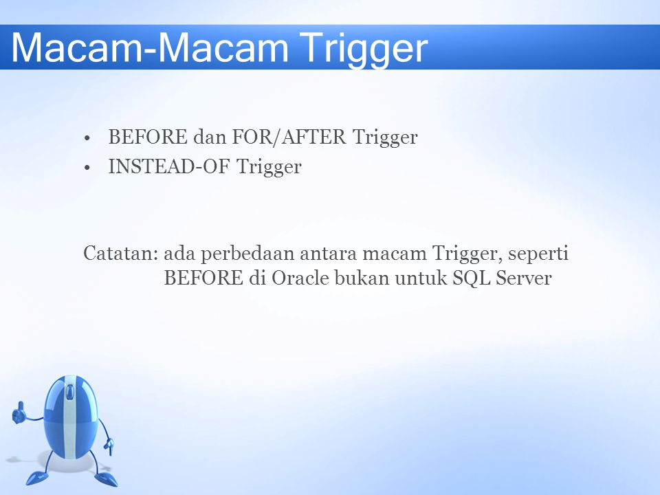 Macam-Macam Trigger BEFORE dan FOR/AFTER Trigger INSTEAD-OF Trigger