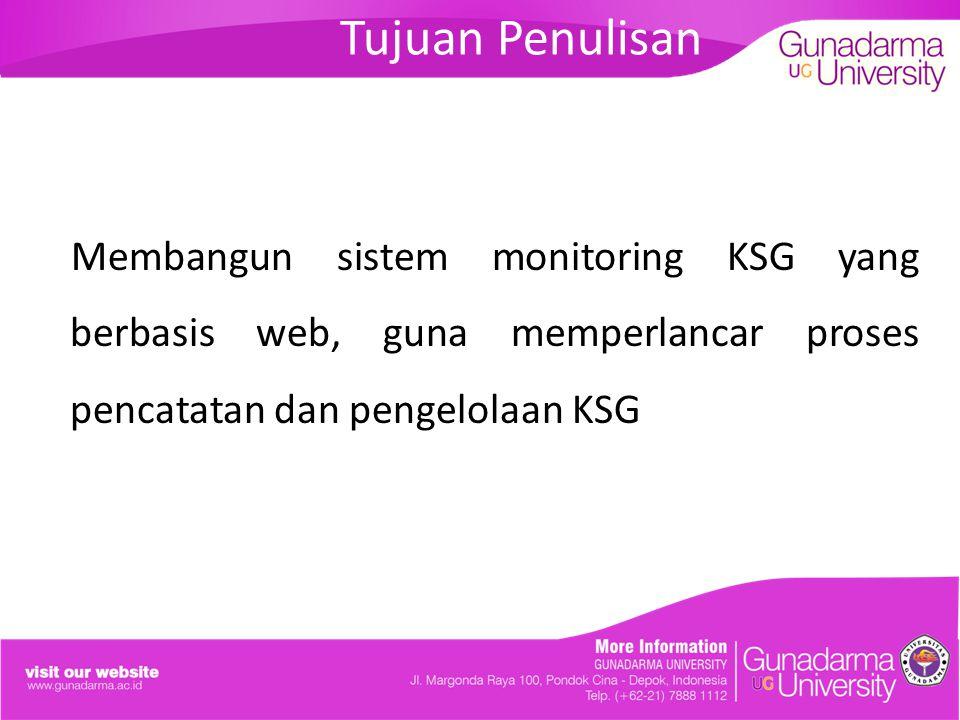 Tujuan Penulisan Membangun sistem monitoring KSG yang berbasis web, guna memperlancar proses pencatatan dan pengelolaan KSG.