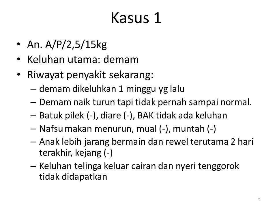 Kasus 1 An. A/P/2,5/15kg Keluhan utama: demam
