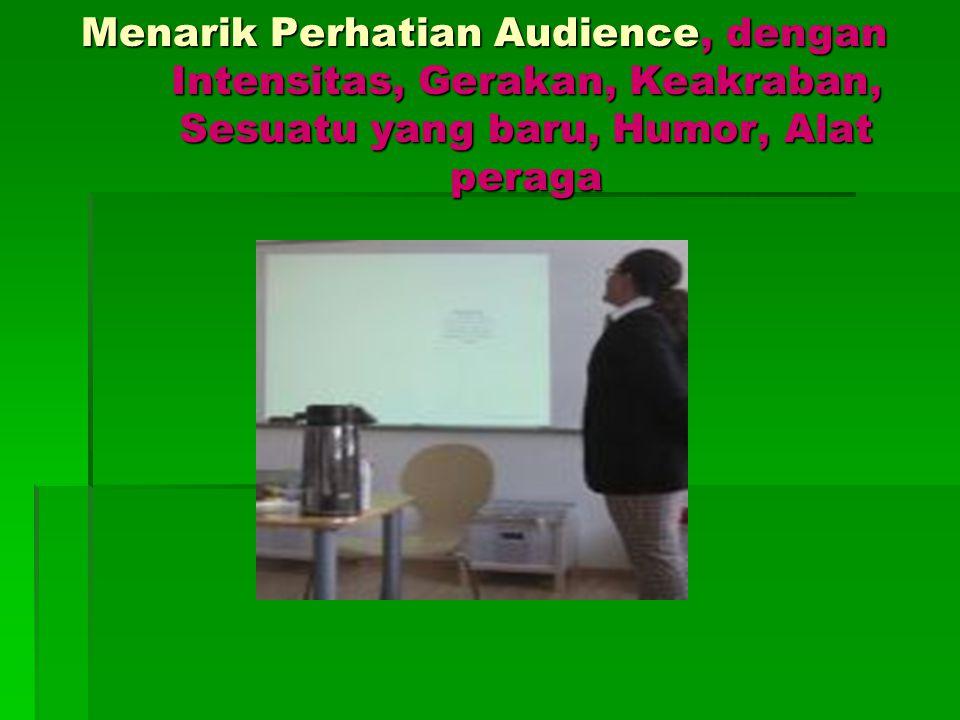 Menarik Perhatian Audience, dengan Intensitas, Gerakan, Keakraban, Sesuatu yang baru, Humor, Alat peraga