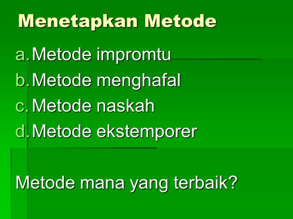 Menetapkan Metode Metode impromtu. Metode menghafal.