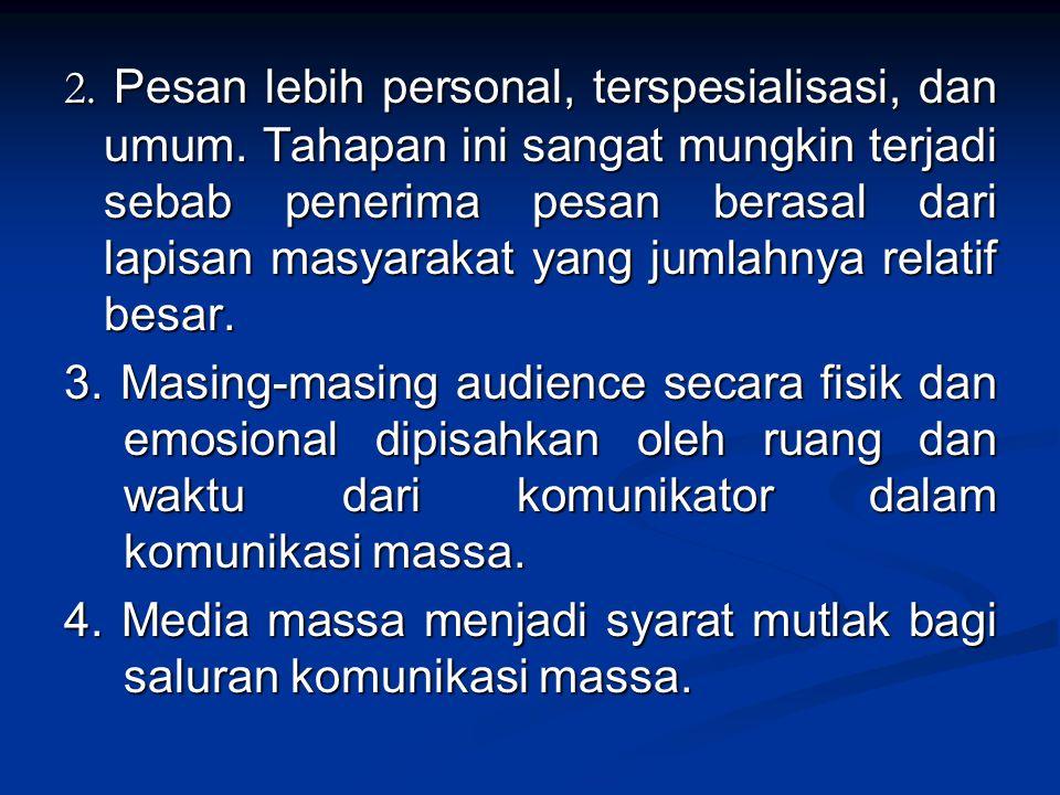 2. Pesan lebih personal, terspesialisasi, dan umum