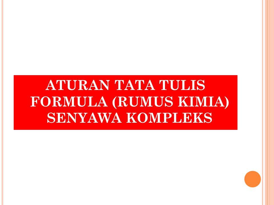 ATURAN TATA TULIS FORMULA (RUMUS KIMIA) SENYAWA KOMPLEKS