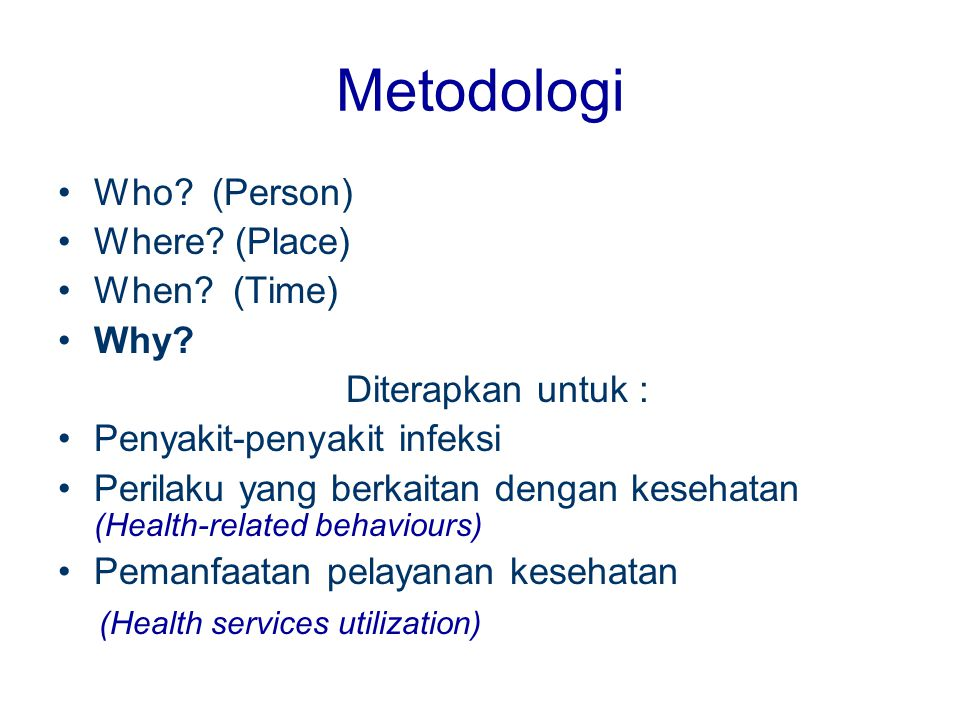 Metodologi Who (Person) Where (Place) When (Time) Why