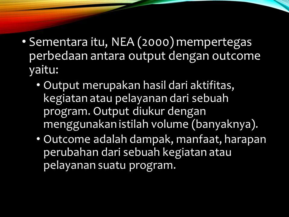 Sementara itu, NEA (2000) mempertegas perbedaan antara output dengan outcome yaitu: