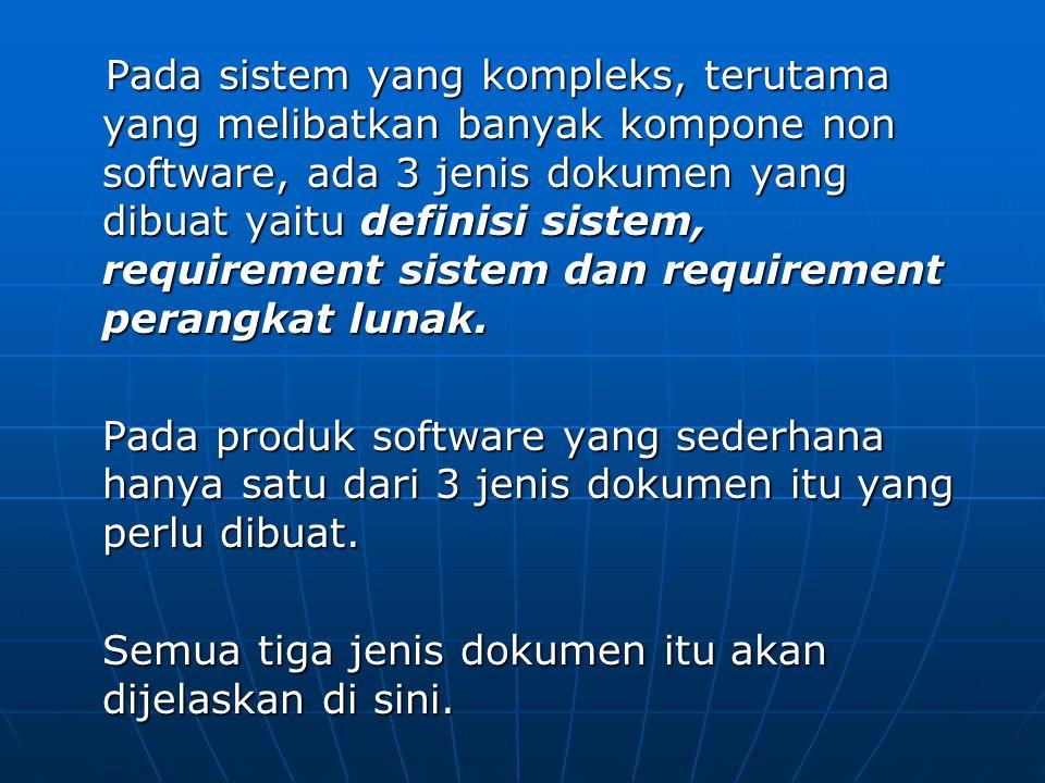 Pada sistem yang kompleks, terutama yang melibatkan banyak kompone non software, ada 3 jenis dokumen yang dibuat yaitu definisi sistem, requirement sistem dan requirement perangkat lunak.