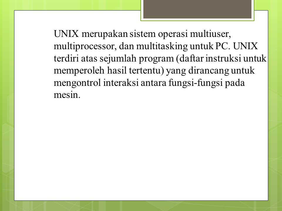 UNIX merupakan sistem operasi multiuser, multiprocessor, dan multitasking untuk PC.