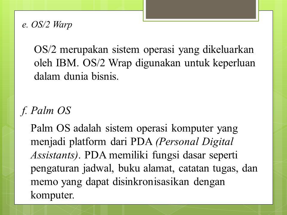 e. OS/2 Warp OS/2 merupakan sistem operasi yang dikeluarkan oleh IBM. OS/2 Wrap digunakan untuk keperluan dalam dunia bisnis.