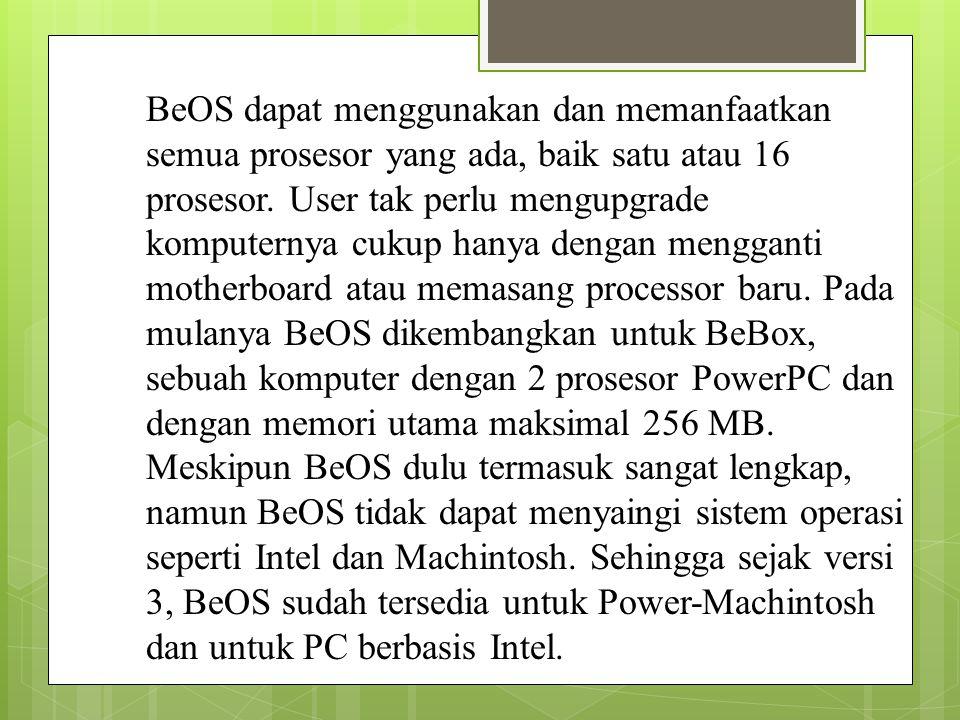 BeOS dapat menggunakan dan memanfaatkan semua prosesor yang ada, baik satu atau 16 prosesor.