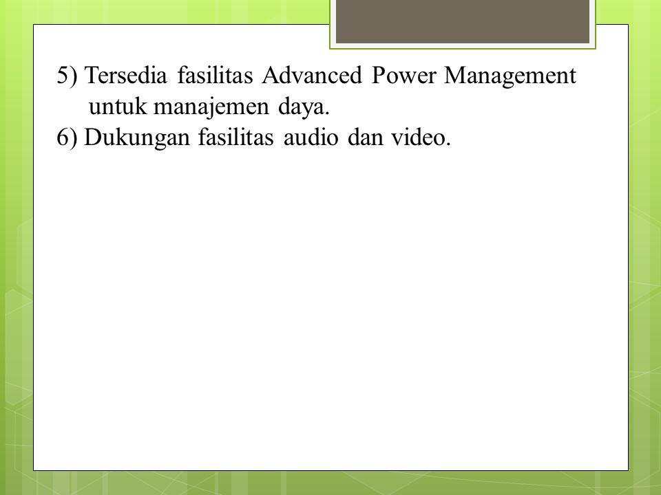 5) Tersedia fasilitas Advanced Power Management