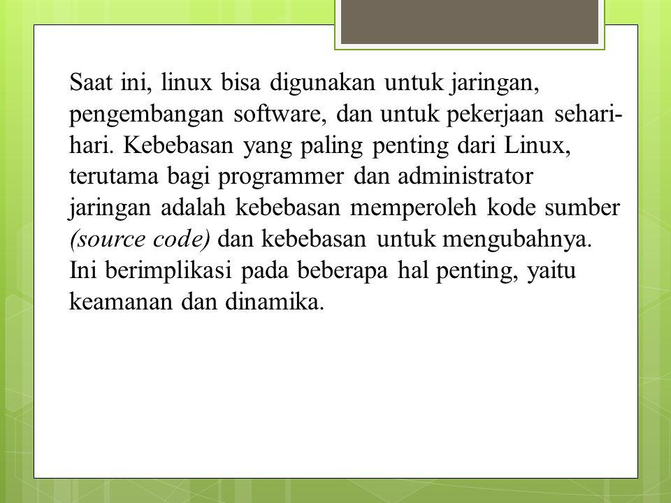 Saat ini, linux bisa digunakan untuk jaringan, pengembangan software, dan untuk pekerjaan sehari-hari.