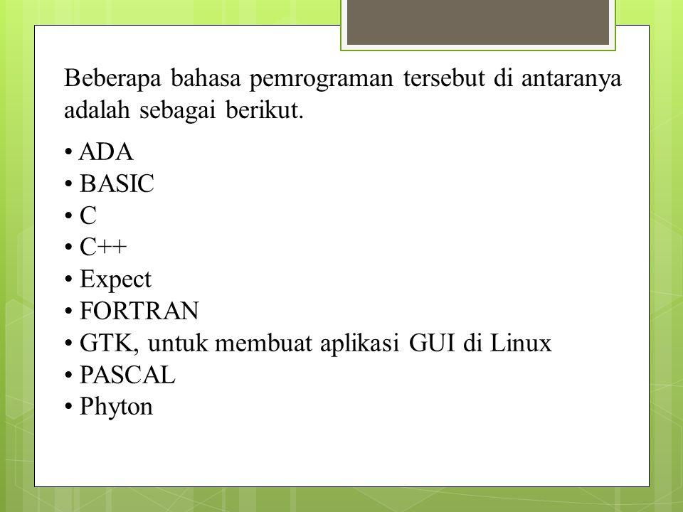 Beberapa bahasa pemrograman tersebut di antaranya adalah sebagai berikut.