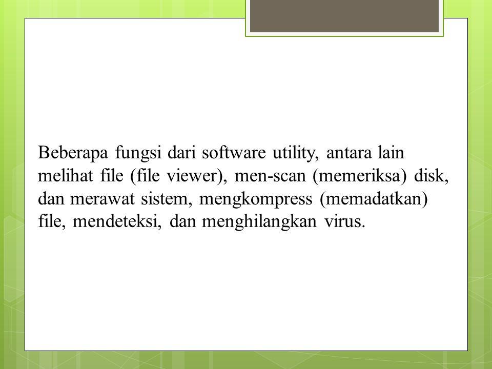 Beberapa fungsi dari software utility, antara lain melihat file (file viewer), men-scan (memeriksa) disk, dan merawat sistem, mengkompress (memadatkan) file, mendeteksi, dan menghilangkan virus.