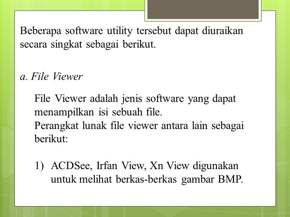 Beberapa software utility tersebut dapat diuraikan secara singkat sebagai berikut.