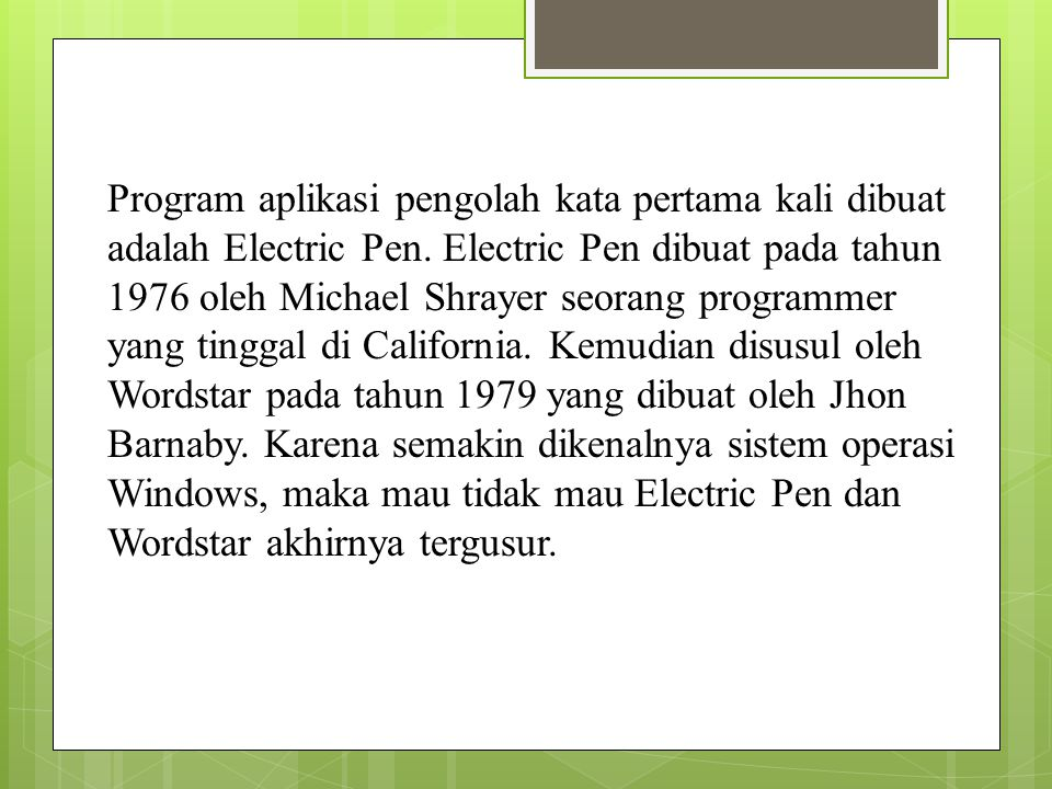 Program aplikasi pengolah kata pertama kali dibuat adalah Electric Pen