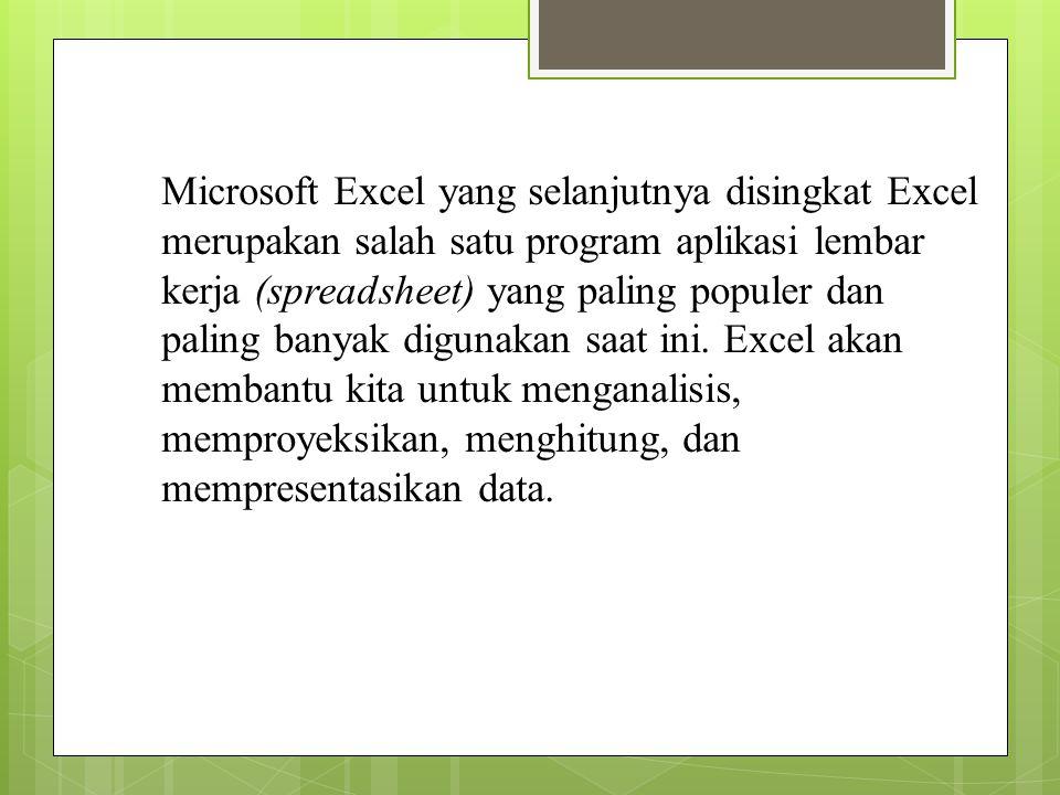 Microsoft Excel yang selanjutnya disingkat Excel merupakan salah satu program aplikasi lembar kerja (spreadsheet) yang paling populer dan paling banyak digunakan saat ini.