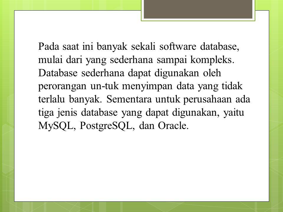 Pada saat ini banyak sekali software database, mulai dari yang sederhana sampai kompleks.