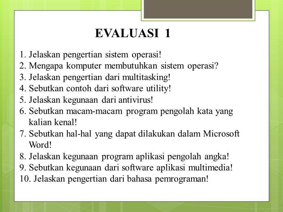 EVALUASI 1 1. Jelaskan pengertian sistem operasi!