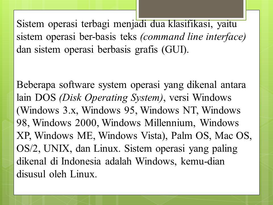 Sistem operasi terbagi menjadi dua klasifikasi, yaitu sistem operasi ber-basis teks (command line interface) dan sistem operasi berbasis grafis (GUI).