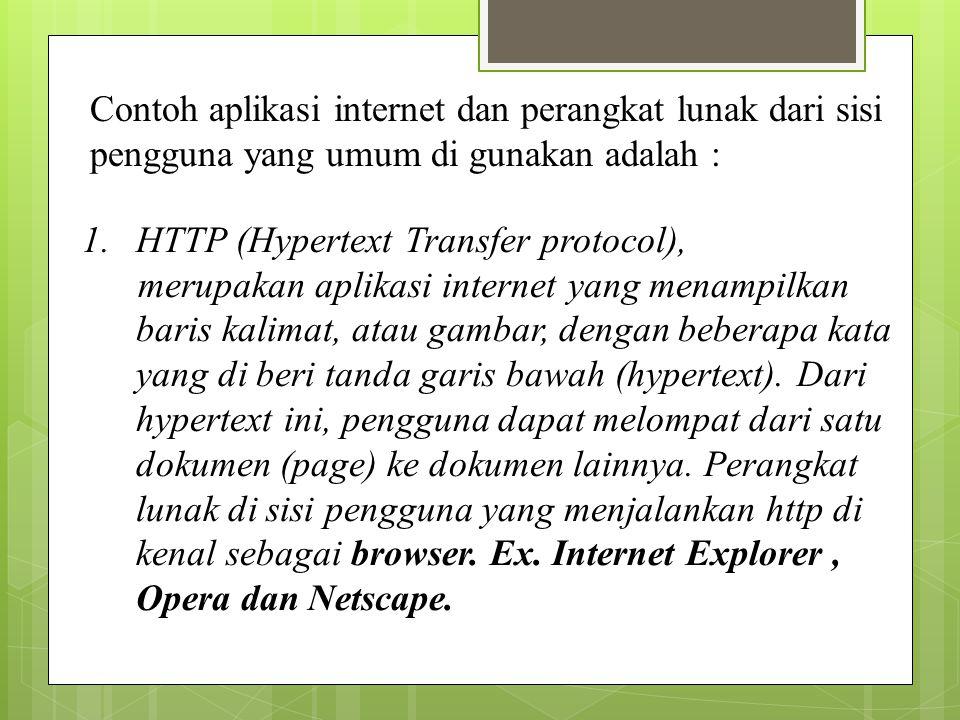 Contoh aplikasi internet dan perangkat lunak dari sisi pengguna yang umum di gunakan adalah :