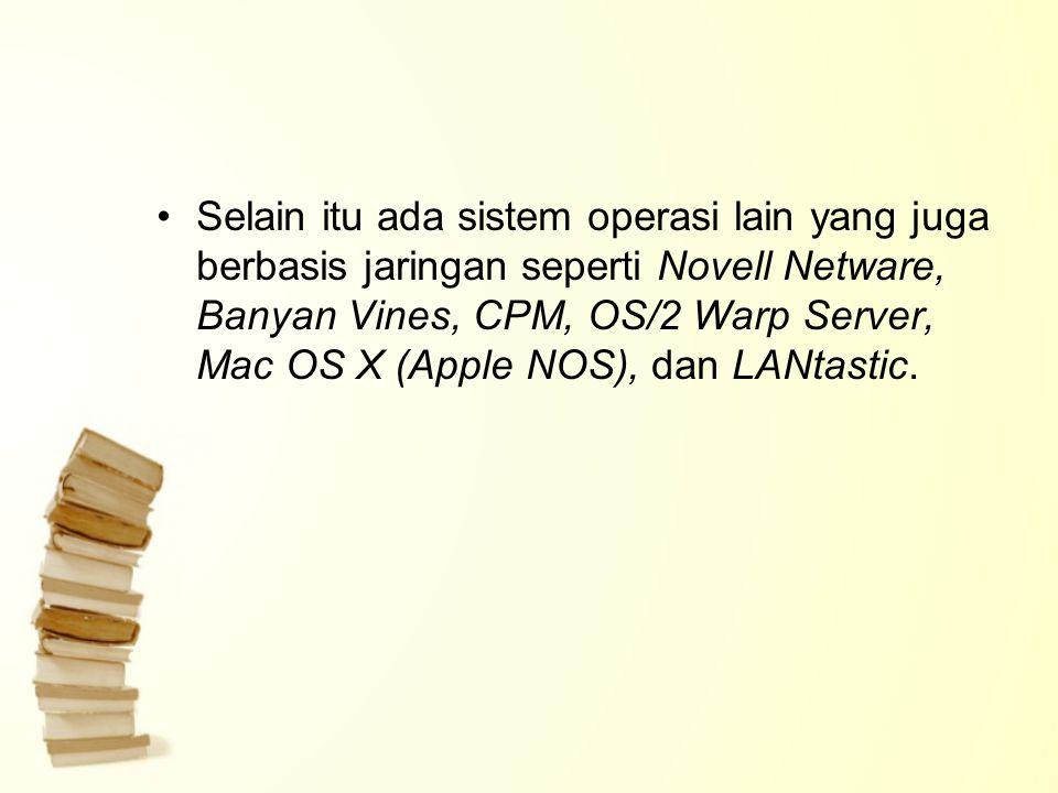Selain itu ada sistem operasi lain yang juga berbasis jaringan seperti Novell Netware, Banyan Vines, CPM, OS/2 Warp Server, Mac OS X (Apple NOS), dan LANtastic.