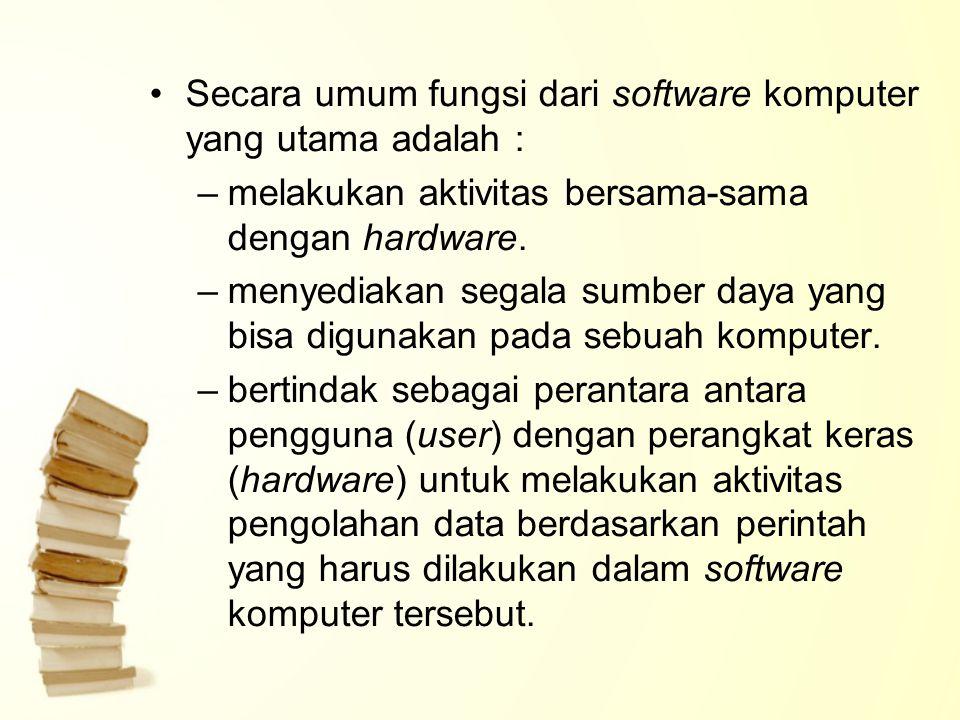 Secara umum fungsi dari software komputer yang utama adalah :