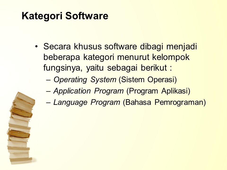 Kategori Software Secara khusus software dibagi menjadi beberapa kategori menurut kelompok fungsinya, yaitu sebagai berikut :
