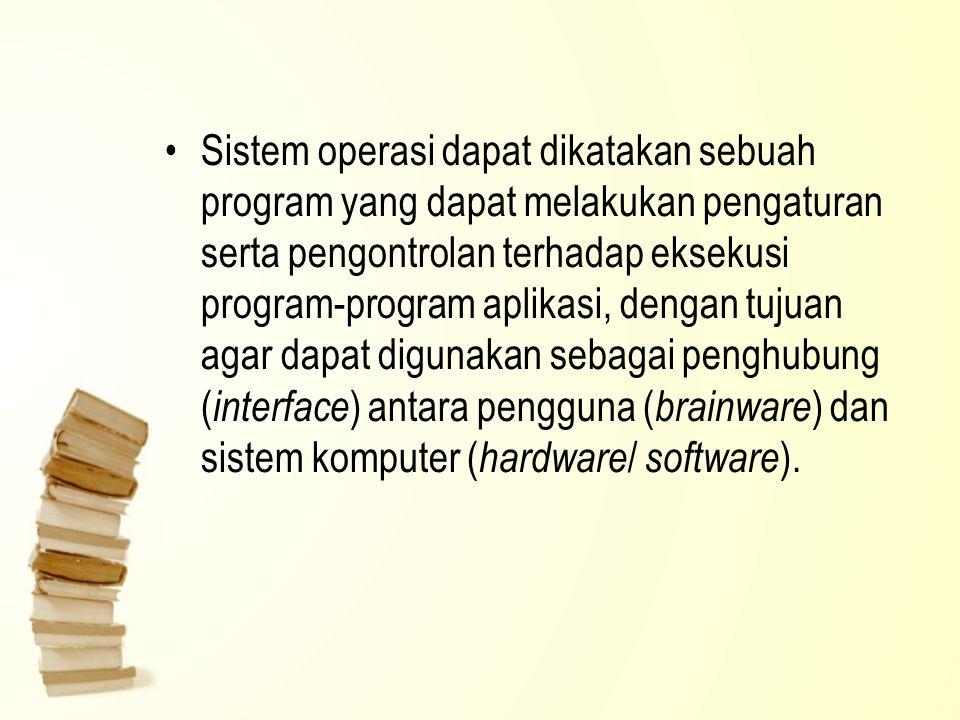 Sistem operasi dapat dikatakan sebuah program yang dapat melakukan pengaturan serta pengontrolan terhadap eksekusi program-program aplikasi, dengan tujuan agar dapat digunakan sebagai penghubung (interface) antara pengguna (brainware) dan sistem komputer (hardware/ software).