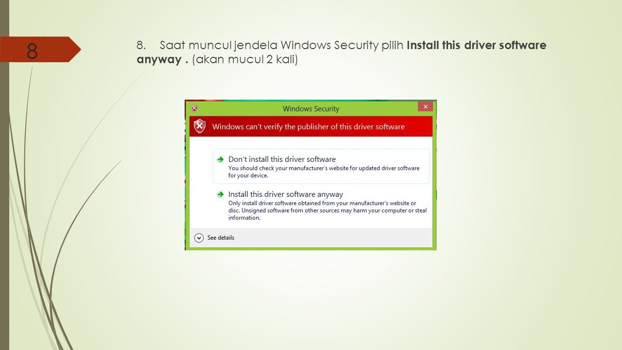 8 8. Saat muncul jendela Windows Security pilih Install this driver software anyway .