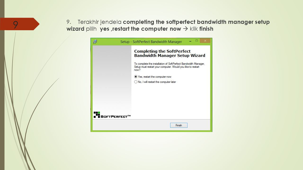 9 9. Terakhir jendela completing the softperfect bandwidth manager setup wizard pilih yes ,restart the computer now  klik finish.