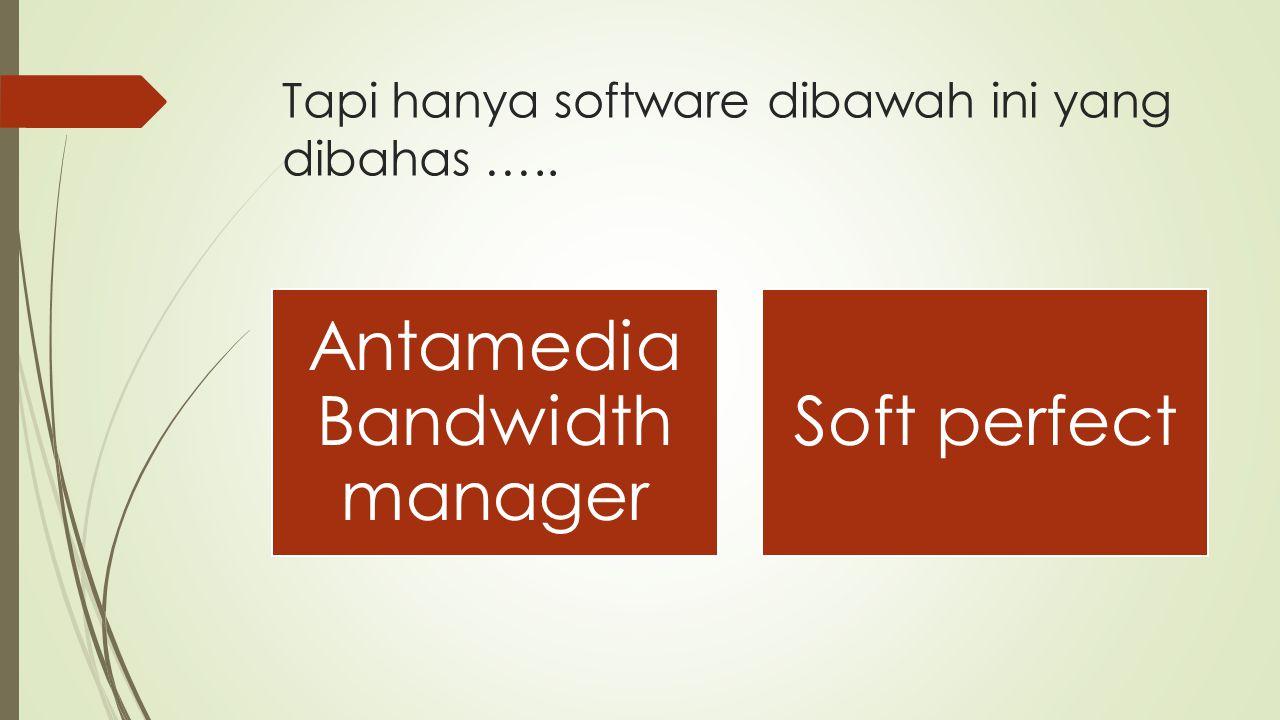 Tapi hanya software dibawah ini yang dibahas …..