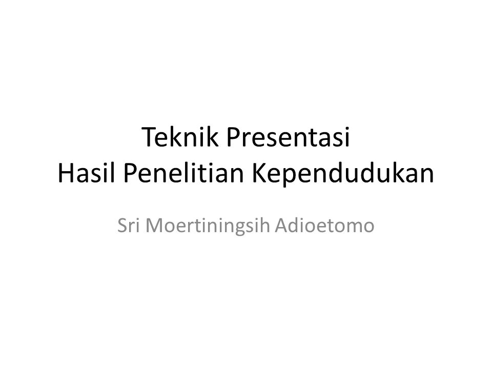 Teknik Presentasi Hasil Penelitian Kependudukan