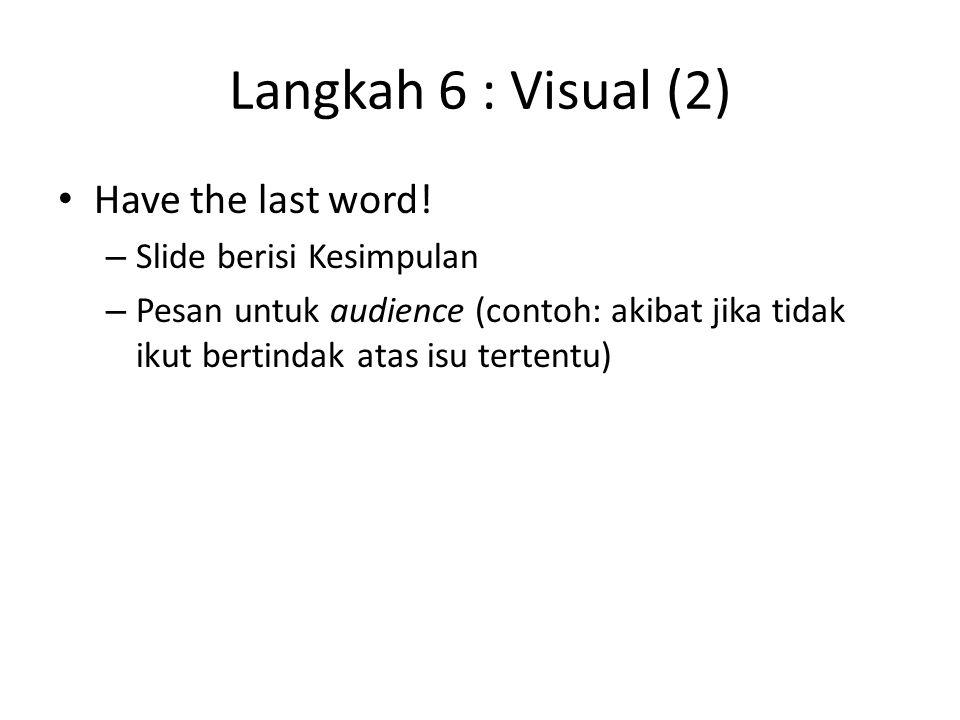 Langkah 6 : Visual (2) Have the last word! Slide berisi Kesimpulan