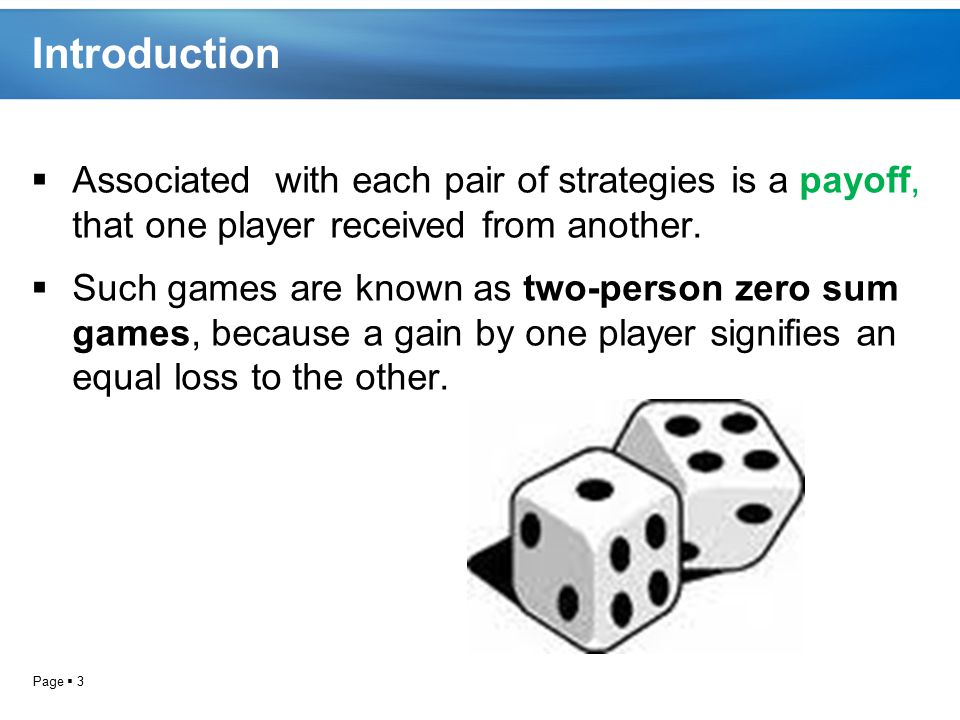 Introduction Associated with each pair of strategies is a payoff, that one player received from another.
