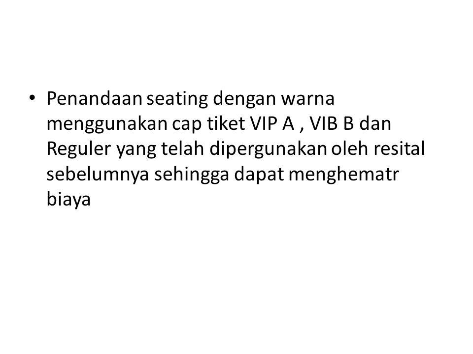 Penandaan seating dengan warna menggunakan cap tiket VIP A , VIB B dan Reguler yang telah dipergunakan oleh resital sebelumnya sehingga dapat menghematr biaya