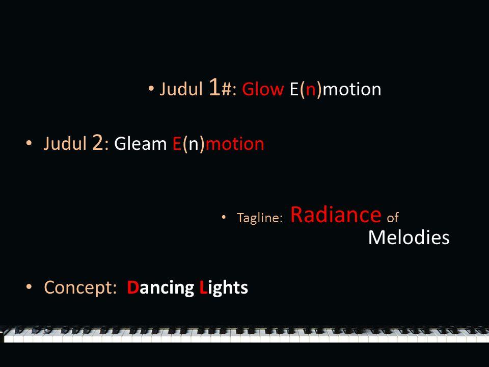 Judul 1#: Glow E(n)motion Judul 2: Gleam E(n)motion