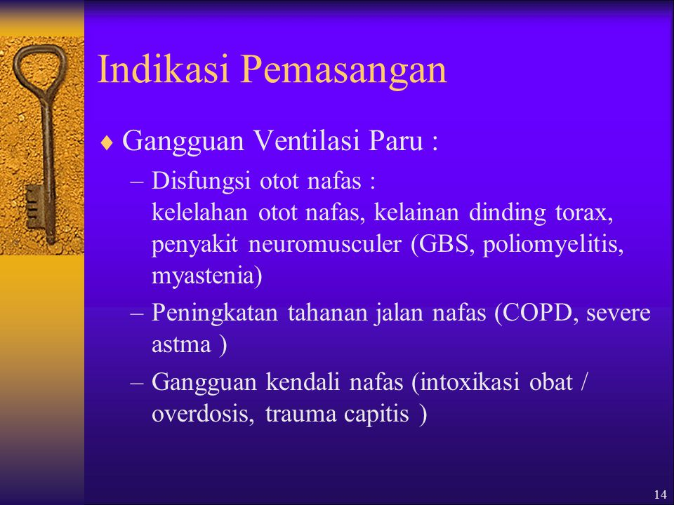 Indikasi Pemasangan Gangguan Ventilasi Paru :