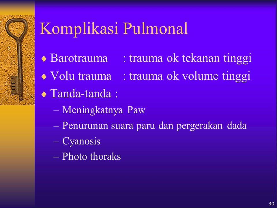 Komplikasi Pulmonal Barotrauma : trauma ok tekanan tinggi