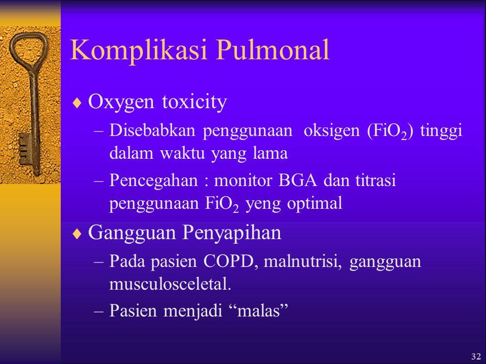 Komplikasi Pulmonal Oxygen toxicity Gangguan Penyapihan