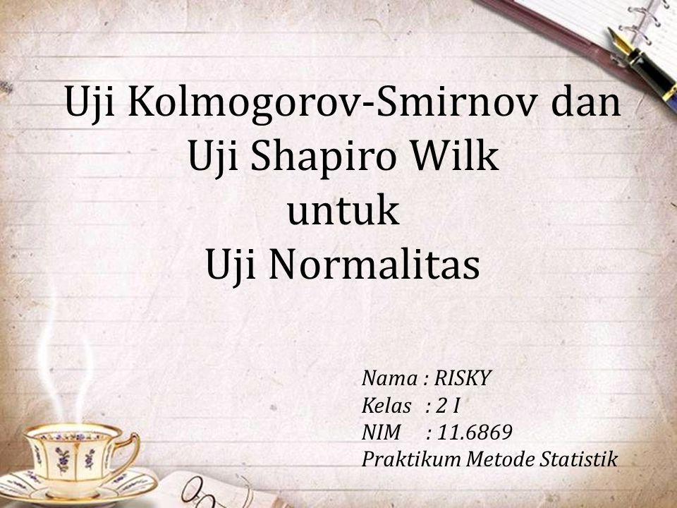 Uji Kolmogorov-Smirnov dan Uji Shapiro Wilk untuk Uji Normalitas