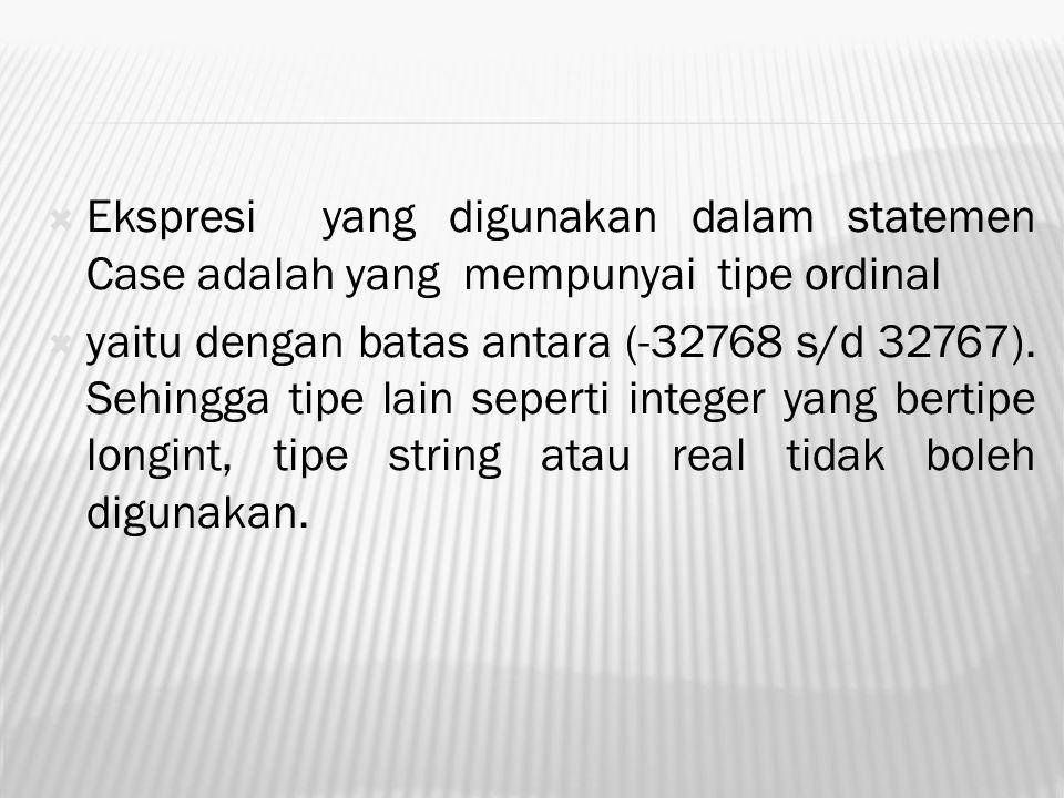 Ekspresi yang digunakan dalam statemen Case adalah yang mempunyai tipe ordinal