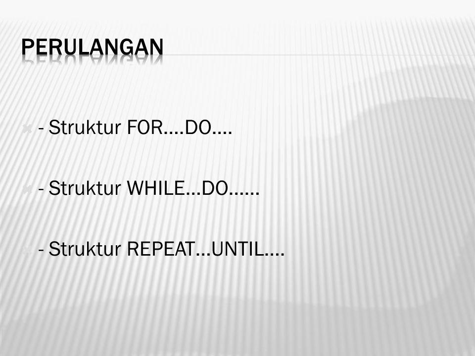 perulangan - Struktur FOR….DO…. - Struktur WHILE…DO……