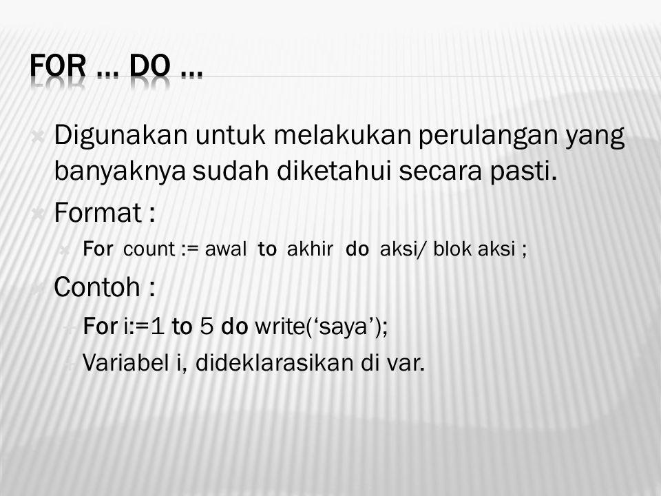 For … do … Digunakan untuk melakukan perulangan yang banyaknya sudah diketahui secara pasti. Format :