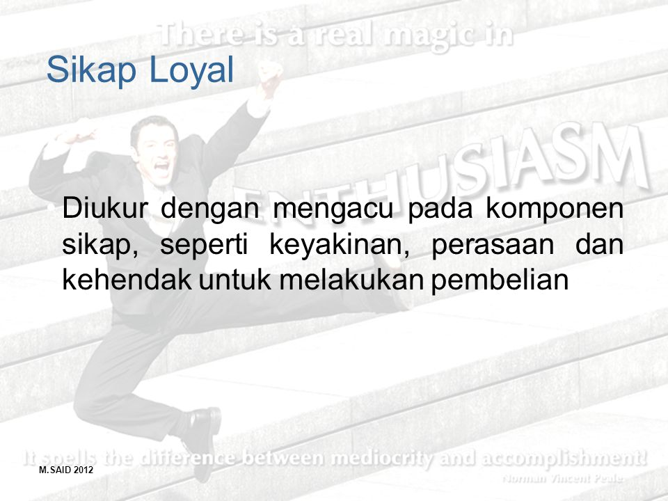 Sikap Loyal Diukur dengan mengacu pada komponen sikap, seperti keyakinan, perasaan dan kehendak untuk melakukan pembelian.
