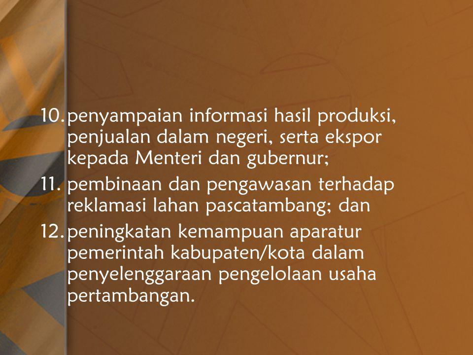penyampaian informasi hasil produksi, penjualan dalam negeri, serta ekspor kepada Menteri dan gubernur;