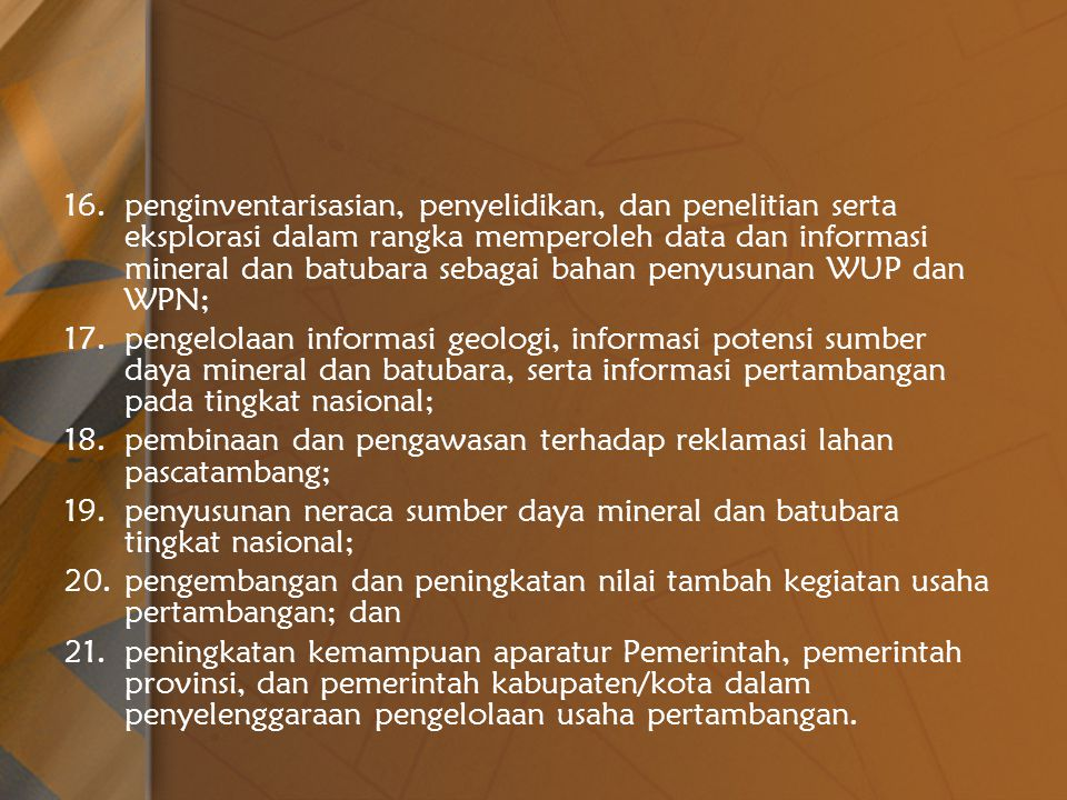 penginventarisasian, penyelidikan, dan penelitian serta eksplorasi dalam rangka memperoleh data dan informasi mineral dan batubara sebagai bahan penyusunan WUP dan WPN;