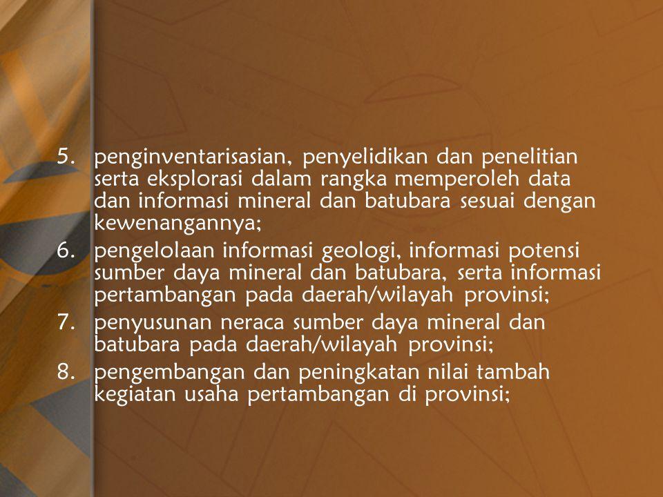 penginventarisasian, penyelidikan dan penelitian serta eksplorasi dalam rangka memperoleh data dan informasi mineral dan batubara sesuai dengan kewenangannya;